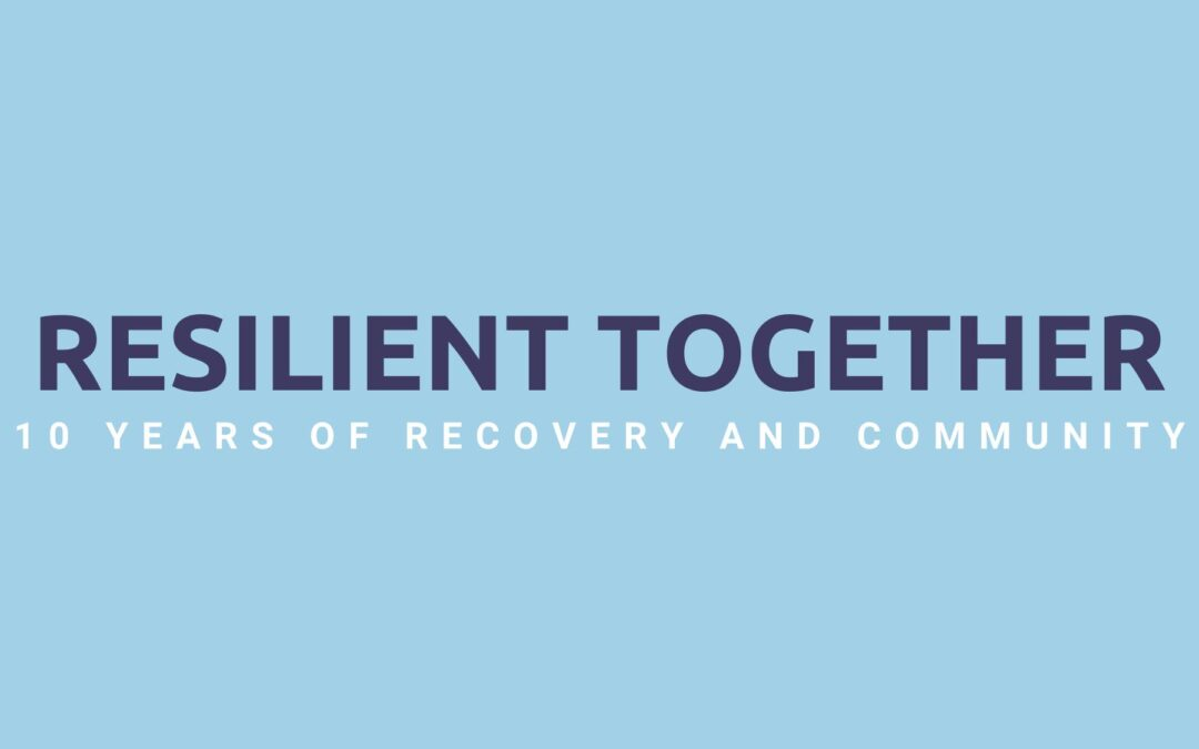 Resilient Together – 10 Years of Recovery and Community